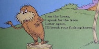 The Lorax would like a word with you.