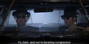 ...it's dark, and we're wearing sunglasses.