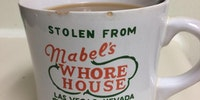 This mug was stolen from Mable's  Whore House 30 years ago.