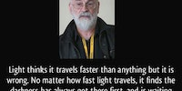 Light thinks it travels faster than anything.