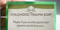 Childhood Trauma Soap.