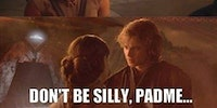 Don't Be Silly, Padme...