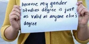 My gender studies degree is just as valid as anyone else's.
