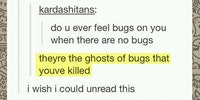 Do you ever feel bugs, when there are no bugs?