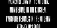 Who belongs in the kitchen?