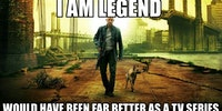 I Am Legend would have made a great TV show