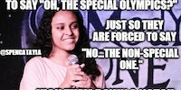 Oh, the Special Olympics?