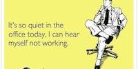 It's so quiet...