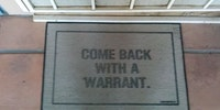 The police aren't too fond of my welcome mat...