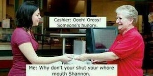 I hate when cashiers make remarks.