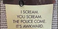 I scream, you scream...