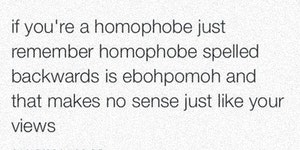 Homophobe spelled backwards is ebohpomoh