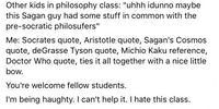 Smartest person in philosophy class cringe.