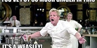 Getting corrected by Gordon Ramsay.