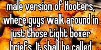 A male version of Hooters.