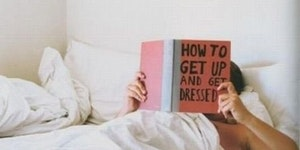 How to get up and get dressed.