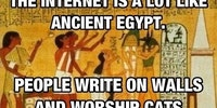 The internet is a lot like ancient Egypt.