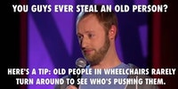 Have you ever stolen an old person?