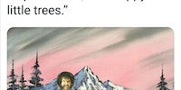 Bob Ross donated a lot of trees...