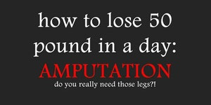 How to lose 50 pounds in one day.