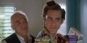 Yes, Satan?