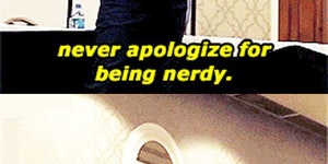 Don't apologize for being nerdy.