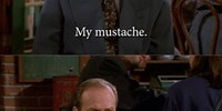 My mustache...