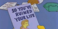 So you've ruined your life.