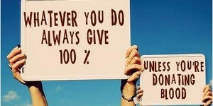 Always give 100 percent.