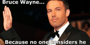 Why Ben Affleck is the perfect Bruce Wayne...