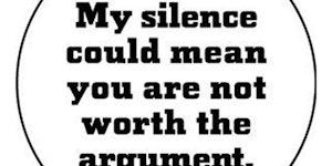My silence...