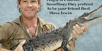 Wise words from Steve Irwin