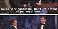 You're very handsome...