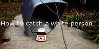How to catch a white person...
