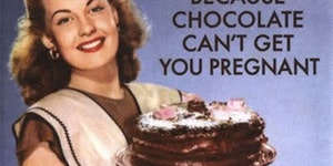 Because chocolate can't get you pregnant.