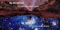 Be humble. Be noble.