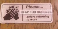 Clap for bubbles.