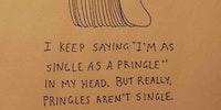 Forever alone Pringle.