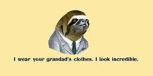 He wears your grandad's clothes...