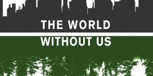 The world without us.