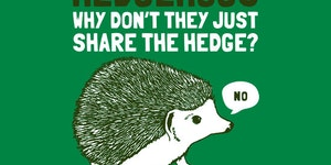 Hedgehogs are jerks.