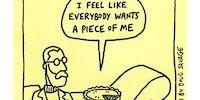 I feel like everybody wants a piece of me.
