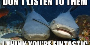I think you're fintastic.
